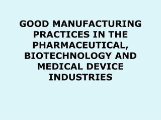 GOOD MANUFACTURING PRACTICES IN THE PHARMACEUTICAL, BIOTECHNOLOGY AND MEDICAL DEVICE INDUSTRIES