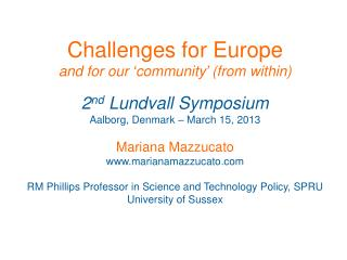 Challenges for Europe  and for our  ' community '  (from within)  2 nd  Lundvall Symposium Aalborg, Denmark – March 15,