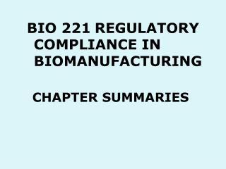 BIO 221REGULATORY COMPLIANCE IN  BIOMANUFACTURING