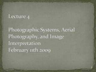 Lecture 4 Photographic Systems, Aerial Photography, and Image Interpretation February 11th  2009