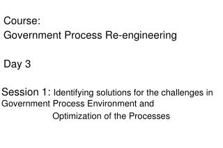 Course:  Government Process Re-engineering Day 3