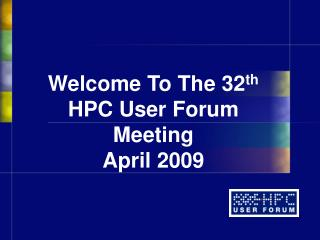 welcome to the 32th  hpc user forum meeting april 2009