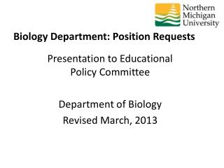 Presentation to Educational Policy Committee Department of Biology Revised March,  2013