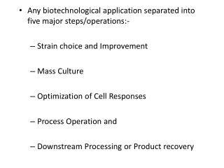 Any biotechnological application separated into five major steps/operations:- Strain choice and Improvement Mass Cultur