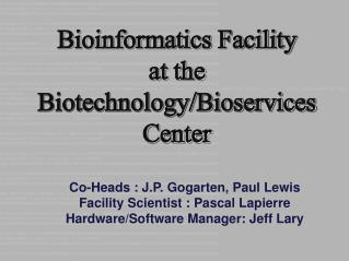 Bioinformatics Facility at the  Biotechnology/Bioservices Center