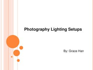 Photography Lighting Setups                                              By: Grace Han