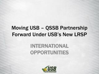 Moving USB – QSSB Partnership Forward Under USB's New LRSP