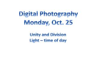 Digital Photography Monday, Oct. 25