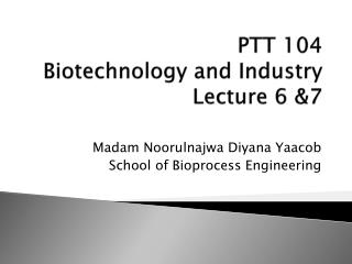 PTT 104 Biotechnology and  Industry Lecture 6 &7
