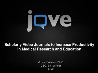 Scholarly Video Journals to Increase Productivity in Medical Research and Education