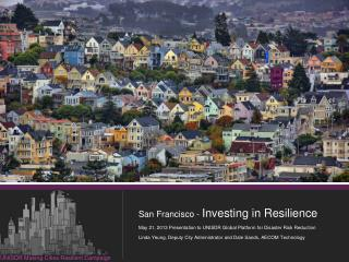 San Francisco -  Investing in Resilience May 21, 2013 Presentation to UNISDR Global Platform  for Disaster  Risk Reduct