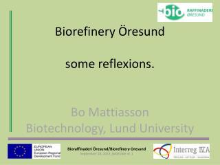 Biorefinery Öresund some  reflexions . Bo Mattiasson Biotechnology, Lund University
