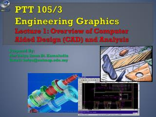 PTT 105/3 Engineering Graphics Lecture 1: Overview of Computer Aided Design (CAD) and Analysis