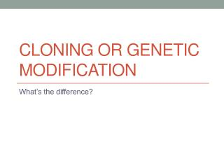 Cloning or Genetic Modification