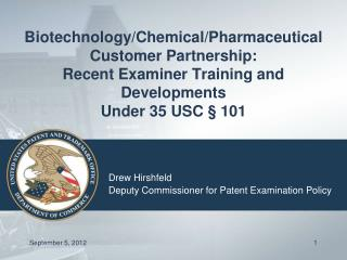 Biotechnology/Chemical/Pharmaceutical Customer Partnership:   Recent Examiner Training and Developments Under 35 USC §