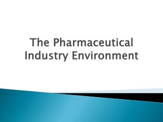 The Pharmaceutical Industry Environment