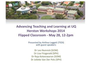 Advancing Teaching and Learning at UQ  Herston Workshops  2014 Flipped Classroom - May 28, 12-2pm