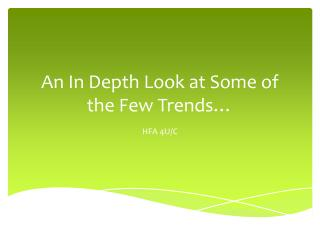 An In Depth Look at Some of the Few Trends…