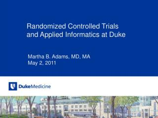 Randomized Controlled  Trials a nd Applied  Informatics at Duke