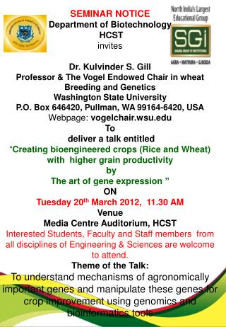 SEMINAR NOTICE Department of Biotechnology HCST invites   Dr.  Kulvinder  S.  Gill Professor & The Vogel Endowed Chair