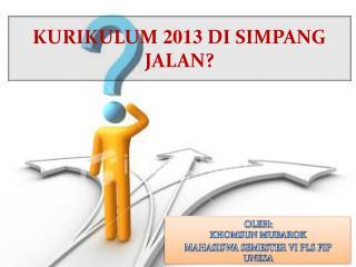 KURIKULUM  2013  DI SIMPANG JALAN?