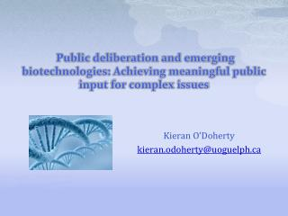 Public deliberation and emerging biotechnologies: Achieving meaningful public input for complex issues