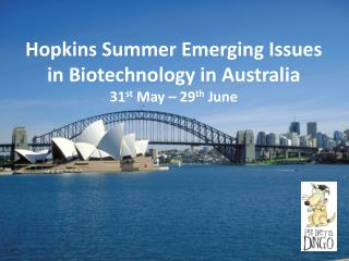 Hopkins Summer Emerging Issues in Biotechnology in  Australia 31 st  May – 29 th  June