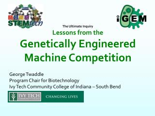 George Twaddle Program Chair for Biotechnology Ivy Tech Community College of Indiana – South Bend