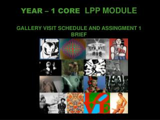YEAR – 1  CORE LPP MODULE GALLERY VISIT SCHEDULE AND ASSINGMENT 1 BRIEF