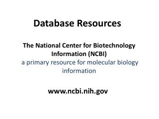 The National Center for Biotechnology Information (NCBI)  a primary resource for molecular biology information
