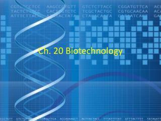 Ch. 20 Biotechnology