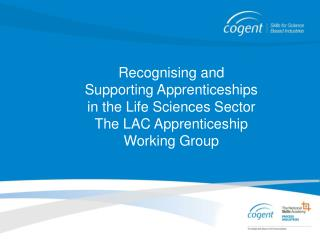 Recognising and Supporting Apprenticeships in the Life Sciences Sector The LAC Apprenticeship Working Group