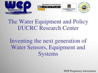 The Water Equipment and Policy I/UCRC Research Center Inventing the next generation of Water Sensors, Equipment and Sys