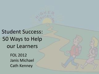 Student Success: 50 Ways to Help  our Learners