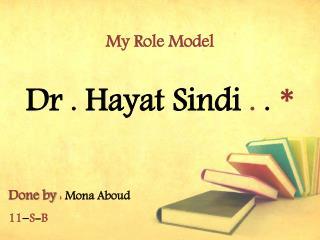 Dr .  Hayat Sindi .  .  *