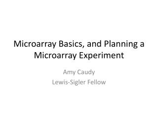 Microarray Basics, and Planning a Microarray Experiment
