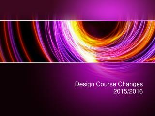 Design Course Changes 2015/2016
