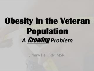 Obesity in the Veteran Population A  Growing  Problem
