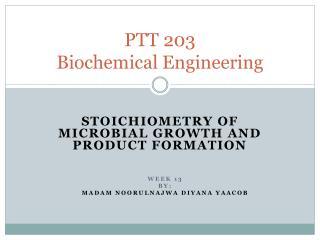 PTT 203  Biochemical Engineering