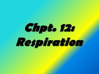 Chpt. 12: Respiration