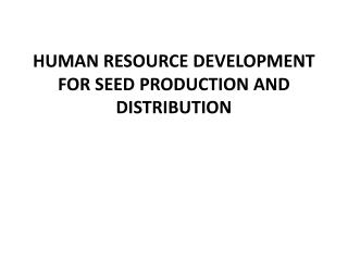 HUMAN RESOURCE DEVELOPMENT  FOR  SEED PRODUCTION AND DISTRIBUTION