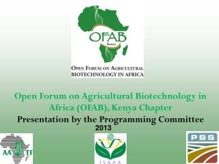 Open Forum on Agricultural Biotechnology in Africa (OFAB ), Kenya Chapter Presentation by  t he Programming Committee