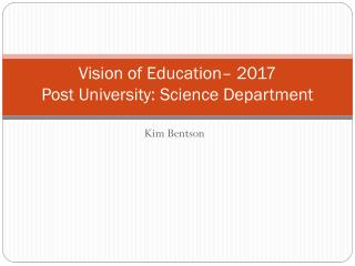 Vision of Education� 2017 Post University: Science Department
