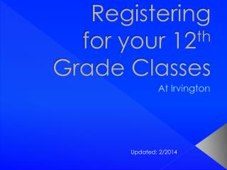 Registering  for your 12 th  Grade Classes