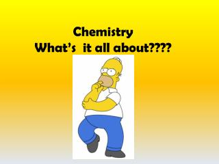 Chemistry  What's  it all about????