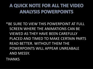 A QUICK NOTE FOR ALL THE VIDEO ANALYSIS POWERPOINTS