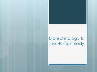 Biotechnology & the Human Body