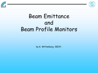 Beam Emittance  and  Beam Profile  Monitors by K. Wittenburg –DESY-