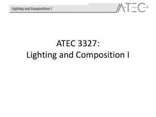 ATEC 3327: Lighting and Composition  I