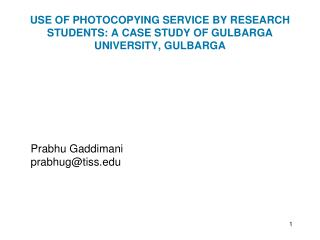 USE OF PHOTOCOPYING SERVICE BY RESEARCH STUDENTS: A CASE STUDY OF GULBARGA UNIVERSITY, GULBARGA